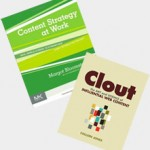 Content Strategy at Work by Margot Bloomstein and Clout by Colleen Jones